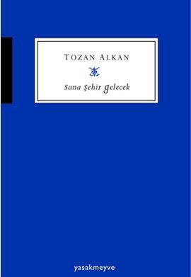 TOZAN ALKAN SANA ŞEHİR GELECEK
